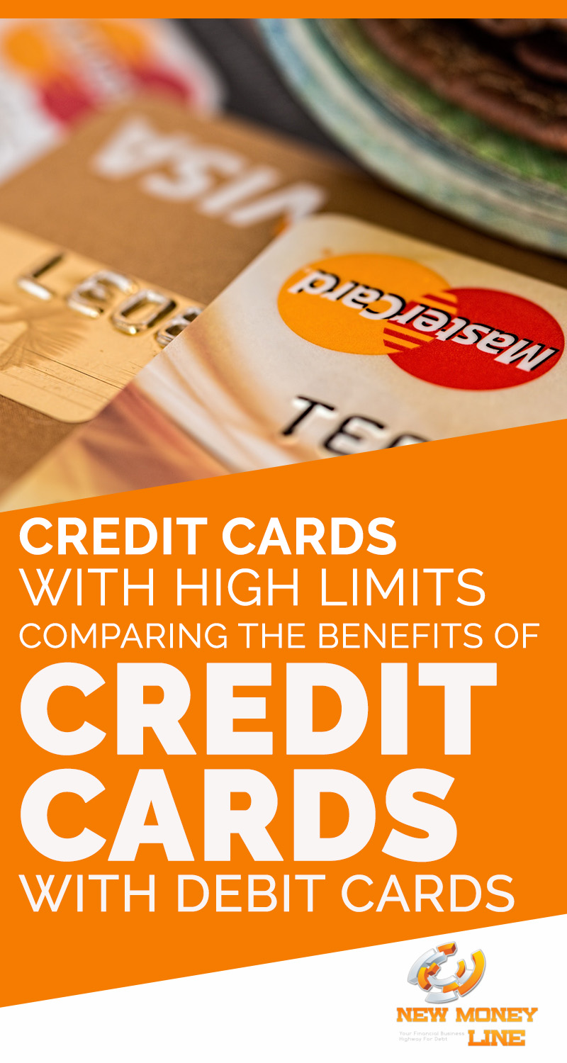 Credit Cards With High Limits: Comparing The Benefits Of Credit Cards With Debit Cards