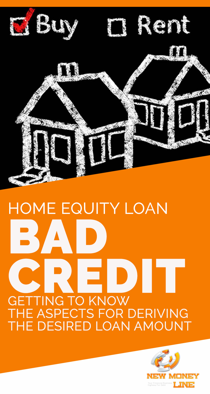 Home Equity Loan Bad Credit: Getting To Know The Aspects For Deriving The Desired Loan Amount