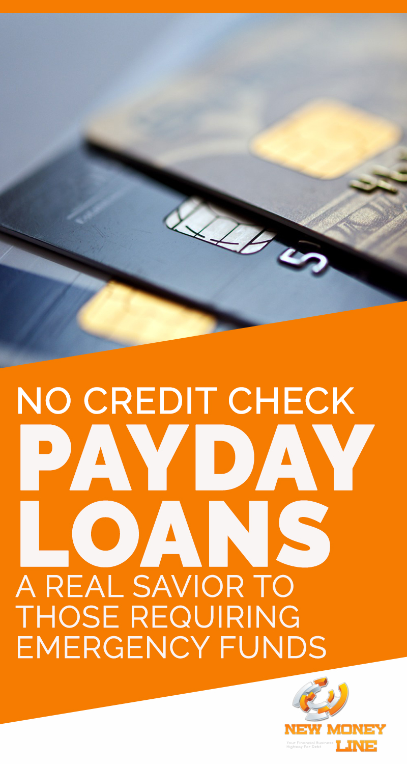 No Credit Check Payday Loans - A Real Savior To Those Requiring Emergency Funds
