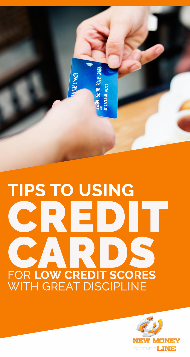 Tips To Using Credit Cards For Low Credit Scores With Great Discipline