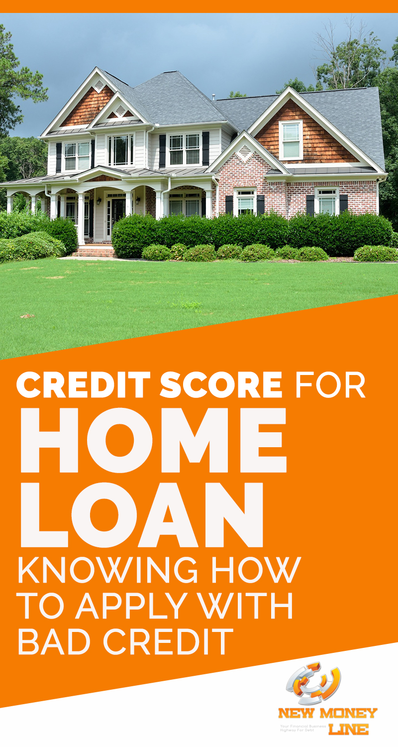 Credit Score For Home Loan Knowing How To Apply With Bad Credit