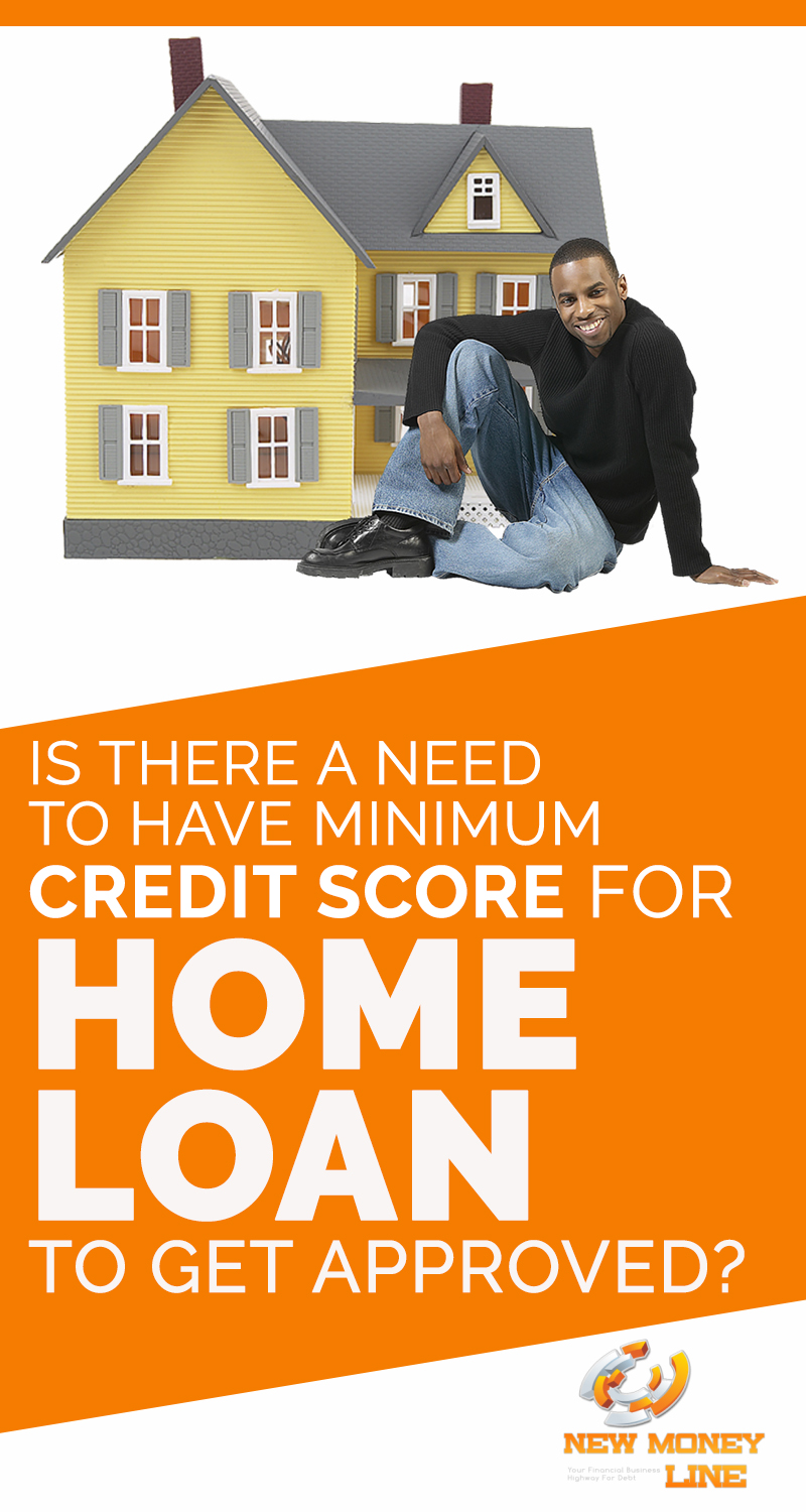 Is There A Need To Have Minimum Credit Score For Home Loan To Get Approved