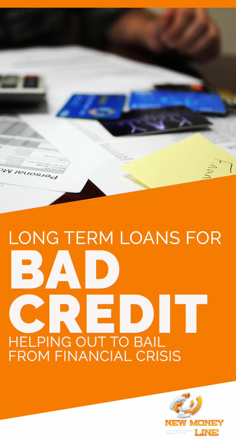 Long Term Loans For Bad Credit Helping Out To Bail From Financial Crisis