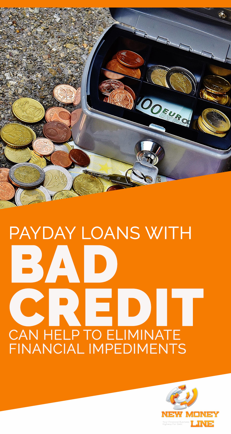 Payday Loans With Bad Credit Can Help To Eliminate Financial Impediments